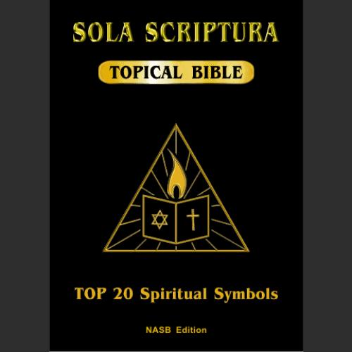 Sola Scriptura Topical Bible: Top 20 Spiritual Symbols